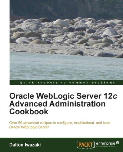 Oracle WebLogic Server 12c Advanced Administration Cookbook by Dalton Iwazaki, Publisher : Packt Publishing
