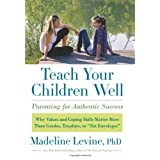 Teach Your Children Well: Parenting for Authentic Successby Madeline Levine Phd
