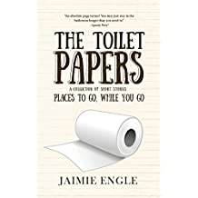 The Toilet Papers: a collection of humor, horror & historical shorts (Places to Go, While you Go) (Volume 1)