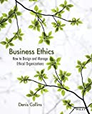 Business Ethics: How to Design and Manage Ethical Organizations by Denis Collins (2011-09-27)