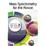 Mass Spectrometry for the Novice