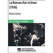 Le Roman d'un tricheur de Sacha Guitry: Les Fiches Cinéma d'Universalis (French Edition)