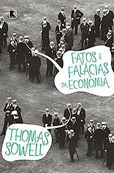 Fatos e falácias da economia por [Sowell, Thomas]