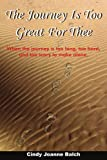 The Journey Is Too Great for Thee, Cindy Joanne Balch, 1418415928