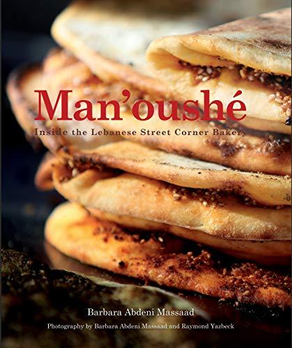 Man'oushe: Inside the Lebanese Street Corner Bakery by Barbara Abdeni Massaad