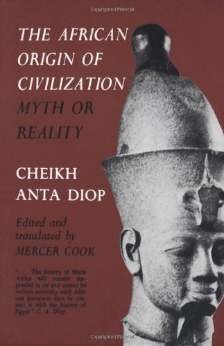 The African Origin of Civilization: Myth or Reality 1st (first) Edition by Diop, Cheikh Anta published by Chicago Review Press (1989)