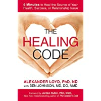The Healing Code: 6 Minutes to Heal the Source of Your Health, Success, or Relationship...