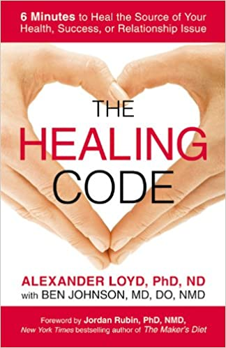 The Healing Code: 6 Minutes to Heal the Source of Your