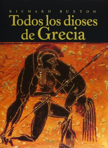 Todos Los Dioses De Grecia/ The Complete World of Greek Mythology (Historia) (Spanish Edition)