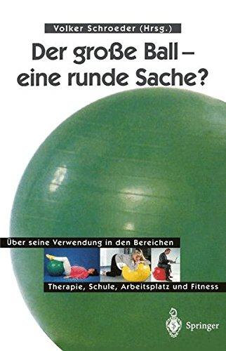 Der große Ball - eine runde Sache?: Über seine Verwendung in den Bereichen Therapie, Schule, Arbeitsplatz und Fitness (German Edition)