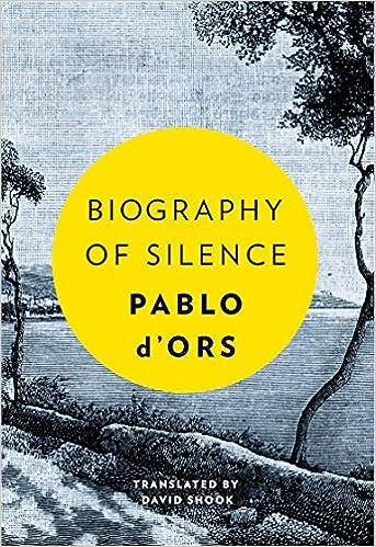 Biography Of Silence An Essay On Meditation Pablo Dors David  Biography Of Silence An Essay On Meditation Pablo Dors David Shook   Amazoncom Books