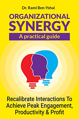 Organizational Synergy - A Practical Guide: Recalibrate Interactions to achieve Peak engagement, productivity & Profit (English Edition)