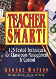 Teacher Smart!: 125 Tested Techniques for Classroom Management & Control