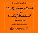 The Specialness of Death or the Death of Specialness: To Be or Not to Be