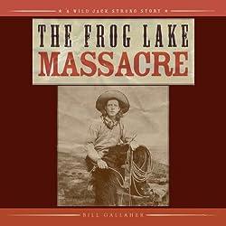 The Frog Lake Massacre