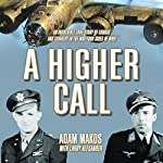 A Higher Call: The Incredible True Story of Heroism and Chivalry During World War Two | Adam Makos,Larry Alexander