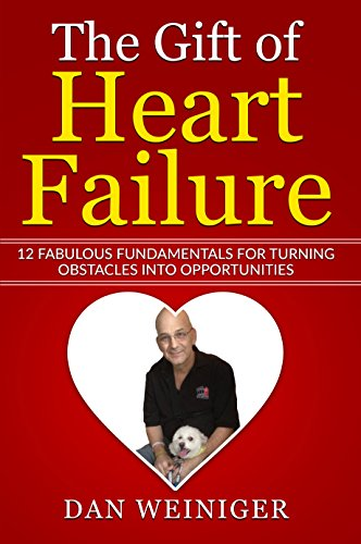 Fabulous Heart - The Gift of Heart Failure: 12 Fabulous Fundamentals for Turning Obstacles into Opportunities