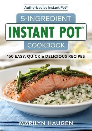 5 ingredient instant pot cookbook 150 easy quick delicious m