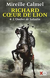 Richard Coeur de Lion, tome 1 : L'Ombre de Saladin par Calmel