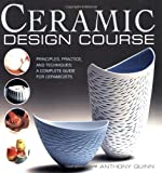 Ceramic Design Course, Anthony Quinn, 0764137336