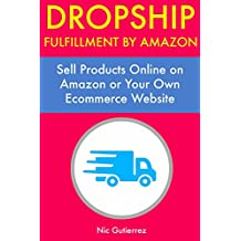 Dropship Fulfillment by Amazon: Sell Products Online on Amazon or Your Own Ecommerce Website