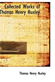 img - for Collected Works of Thomas Henry Huxley book / textbook / text book