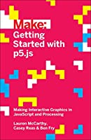 Getting Started with p5.js: Making Interactive Graphics in JavaScript and Processing Front Cover