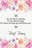 img - for It s Not About Winning. It s Not About Losing. It s About Showing Up And Being Sane: Bren  Brown Quote Floral Notebook book / textbook / text book