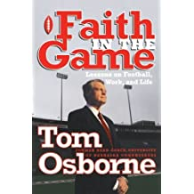 Faith in the Game: Lessons on Football, Work, and Life by Tom Osborne (2000-09-26)