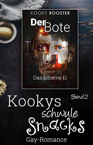 Kookys schwule Snacks - Band 2: Der Bote - Das silberne Ei (German Edition)