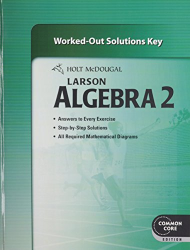 Holt McDougal Larson Algebra 2: Common Core Worked-Out Solutions Key