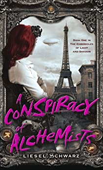 A Conspiracy of Alchemists: Book One in The Chronicles of Light and Shadow by [Schwarz, Liesel]