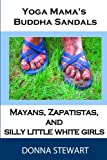 img - for Yoga Mama's Buddha Sandals: Mayans, Zapatistas, and Silly Little White Girls book / textbook / text book