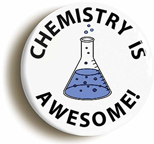 Chemistry Is Awesome Science Button Pin (Size Is 1inch Diameter) Geek Scientist (Chemist Costume Ideas)