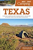 Best Tent Camping: Texas: Your Car-Camping Guide to Scenic Beauty, the Sounds of Nature, and an Escape from Civilization