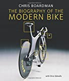 Chris Boardman: The Biography of the Modern Bike: The Ultimate History of Bike Design