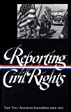 Reporting Civil Rights, Part Two: American Journalism 1963-1973 (Library of America)