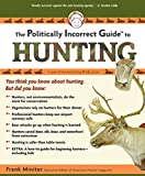 The Politically Incorrect Guide to Hunting (The Politically Incorrect Guides)