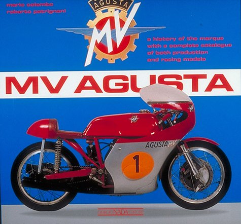 MV Agusta: A History of the Marque with a Complete Catalogue of Both Production and Racing Models