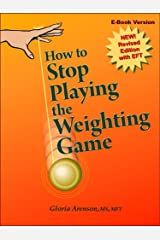 How to Stop Playing the Weighting Game Kindle Edition