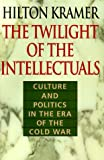 img - for The Twilight of the Intellectuals: Culture and Politics in the Era of the Cold War book / textbook / text book