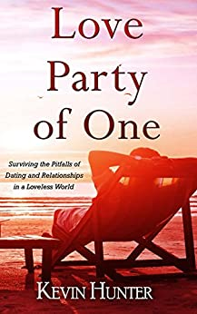 Love Party of One: Surviving the Pitfalls of Dating and Relationships in a Loveless World by [Hunter, Kevin]
