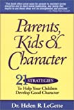 Parents, Kids and Character, Helen LeGette, 1892056011