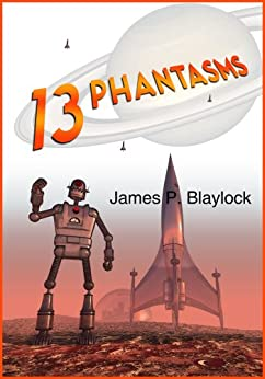 Thirteen Phantasms and Other Stories by [Blaylock, James P.]