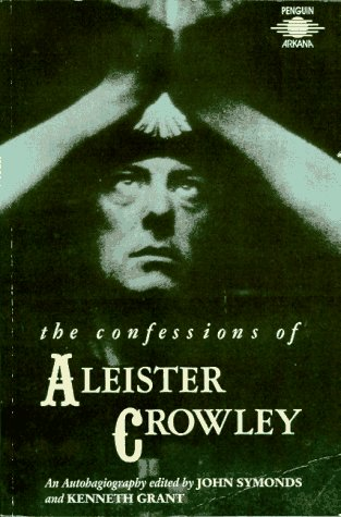 The Confessions of Aleister Crowley: An Autohagiography (Best Aleister Crowley Biography)