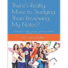 There's Really More to Studying Than Reviewing My Notes?: A brief guide for children and teens with easy to implement...