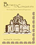 Between the Conquests : The Early Chicano Historical Experience, Ornelas, Michael R., 0757514103