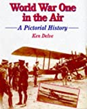 World War One in the Air: An Illustrated History (Crowood Aviation Series) (Pictorial History)