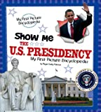 Show Me the U. S. Presidency, Pamela Dell, 1476533490