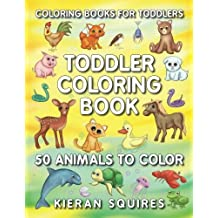 Coloring Books for Toddlers: 50 Fun Animals to Color for Early Childhood Learning, Preschool Prep, and Success at School (Activity Books for Kids Ages 1-3)